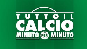 Tutto il calcio minuto per minuto